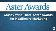 Article thumbnail for Crosby Wins Three Aster Awards for Healthcare Marketing, Including 'Judge's Choice' Trophy